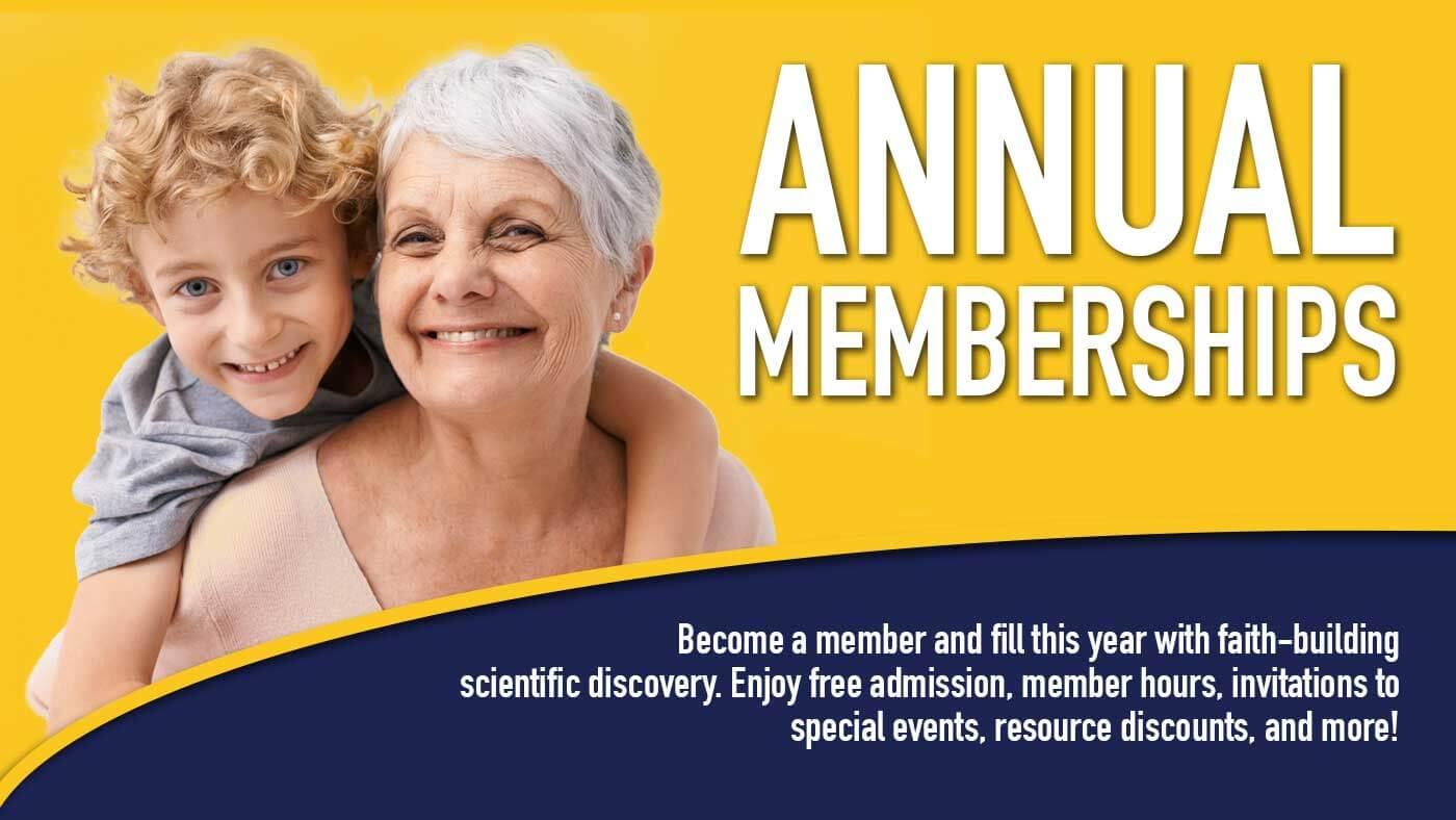 Become a member and fill this year with faith-building scientific discovery. Enjoy free admission, member hours, invitations to special events, resource discounts, and more!