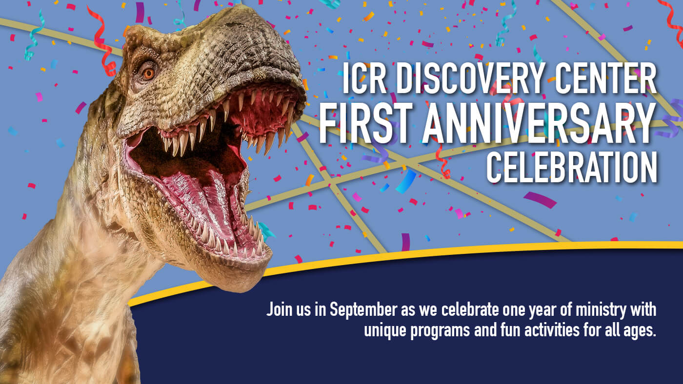ICR Discovery Center's 1 Year Anniversary Celebration: Join us in September as we celebrate one year of ministry at the ICR Discovery Center with unique programs and activities for all ages.